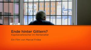 """""""Ende hinter Gittern? Kapitalverbrecher im Rentenalter"""" Ein Film von Marcel Fröbe"""