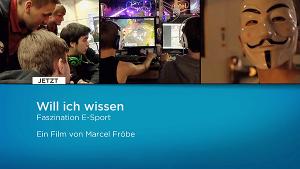 """""""Will ich wissen! Faszination E-Sport"""" Ein Film von Marcel Fröbe"""